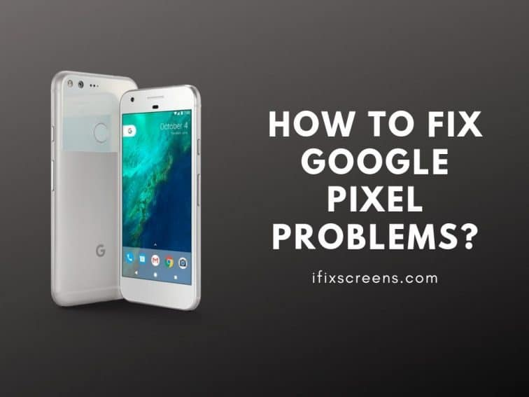 google pixel problems