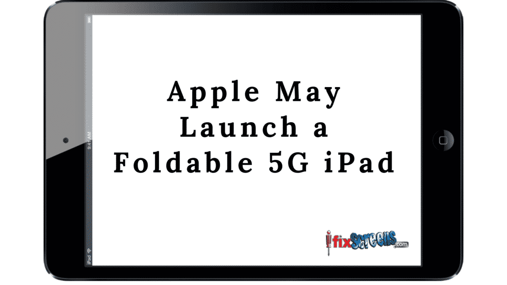 Apple May Launch a Foldable 5G iPad