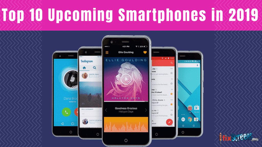 Top 10 Upcoming Smartphones In 2019 | IFixScreens Solutions