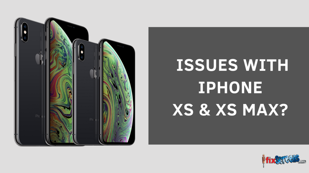 ISSUES WITH IPHONE XS & XS MAX_